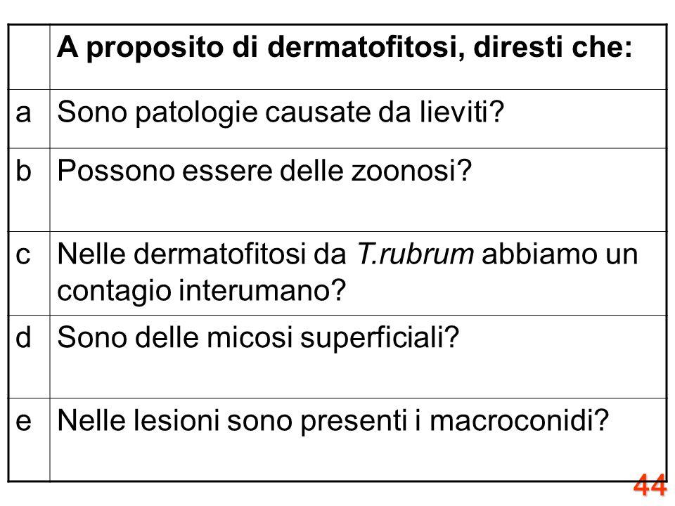 A proposito di dermatofitosi, diresti che: