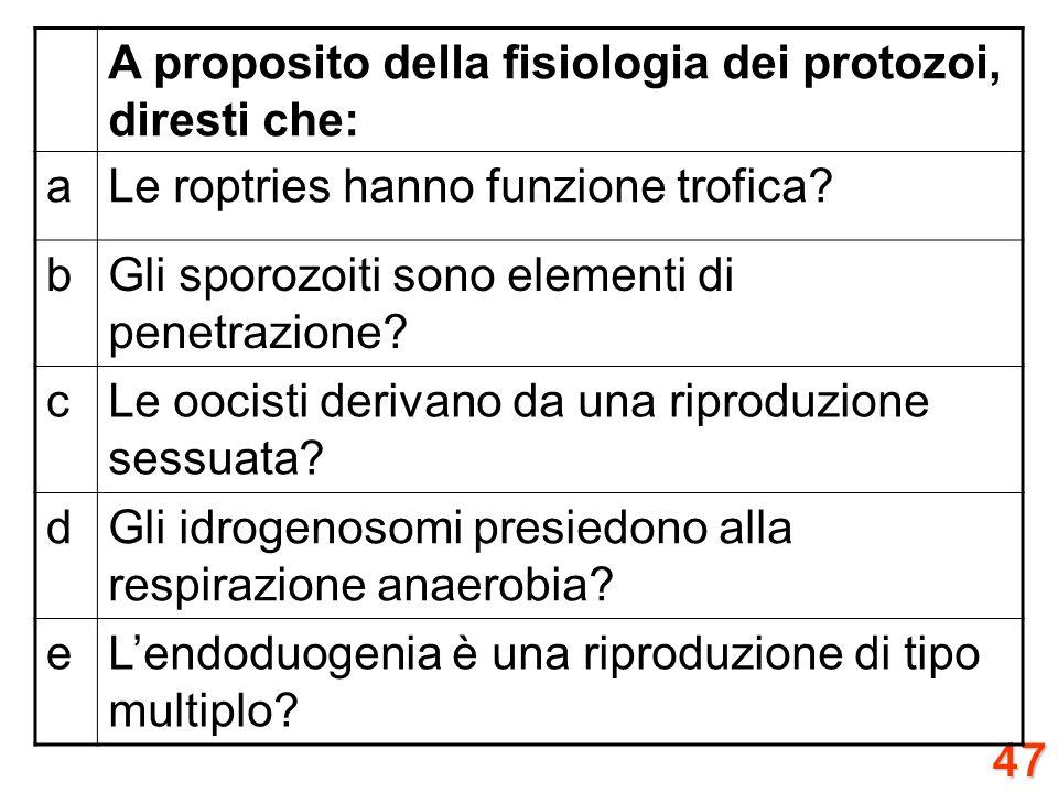 A proposito della fisiologia dei protozoi, diresti che: