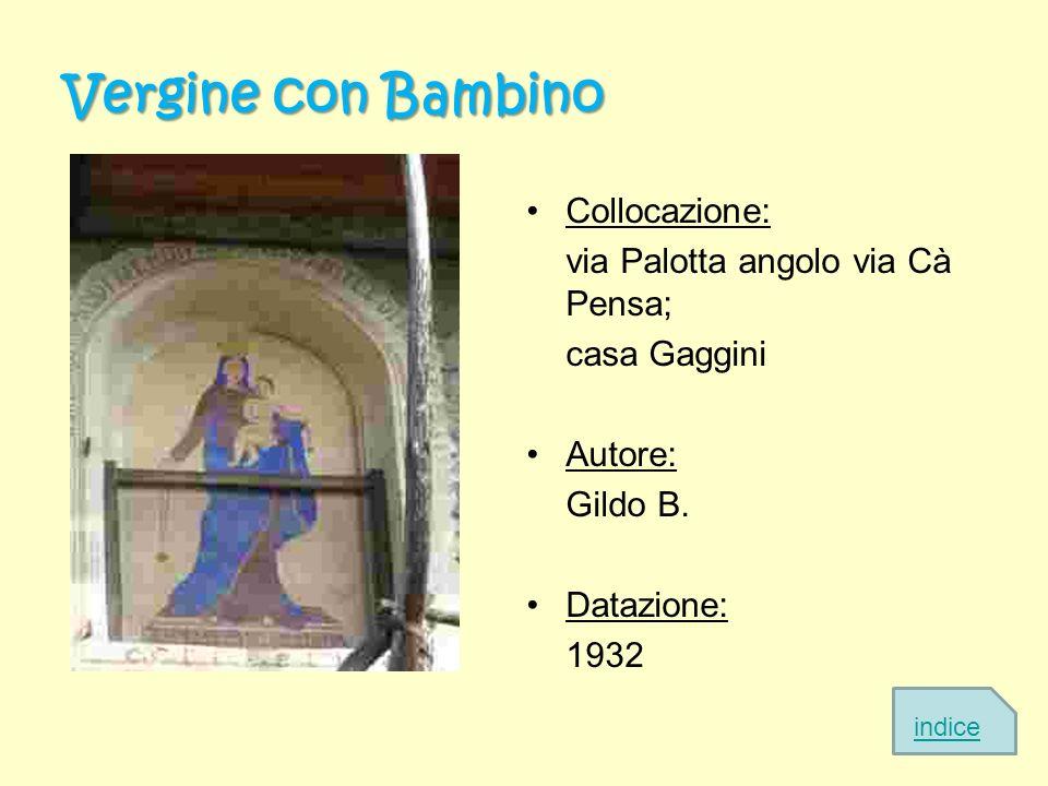Vergine con Bambino Collocazione: via Palotta angolo via Cà Pensa;