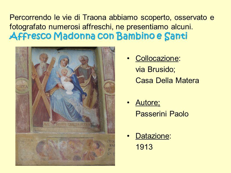 Percorrendo le vie di Traona abbiamo scoperto, osservato e fotografato numerosi affreschi, ne presentiamo alcuni. Affresco Madonna con Bambino e Santi