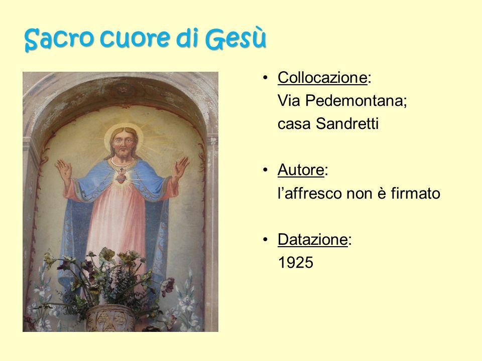 Sacro cuore di Gesù Collocazione: Via Pedemontana; casa Sandretti