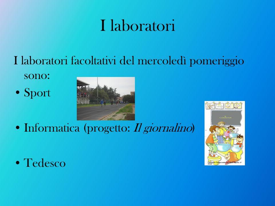 I laboratori I laboratori facoltativi del mercoledì pomeriggio sono: