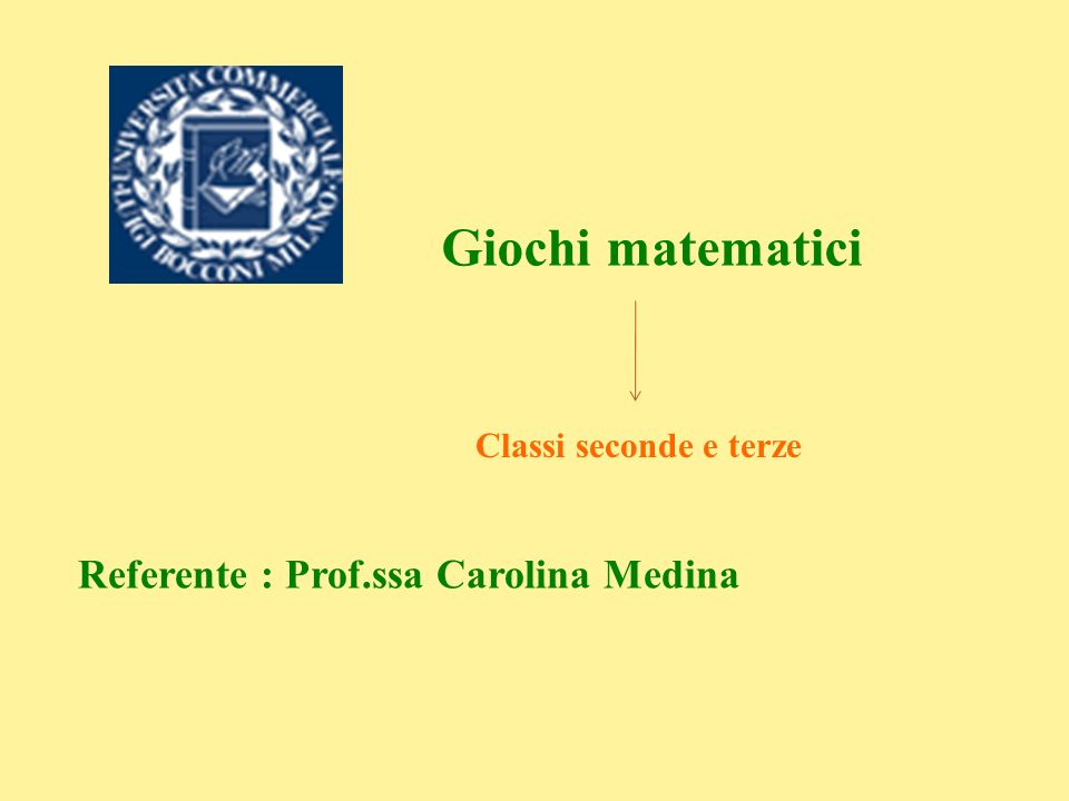 Giochi matematici Referente : Prof.ssa Carolina Medina