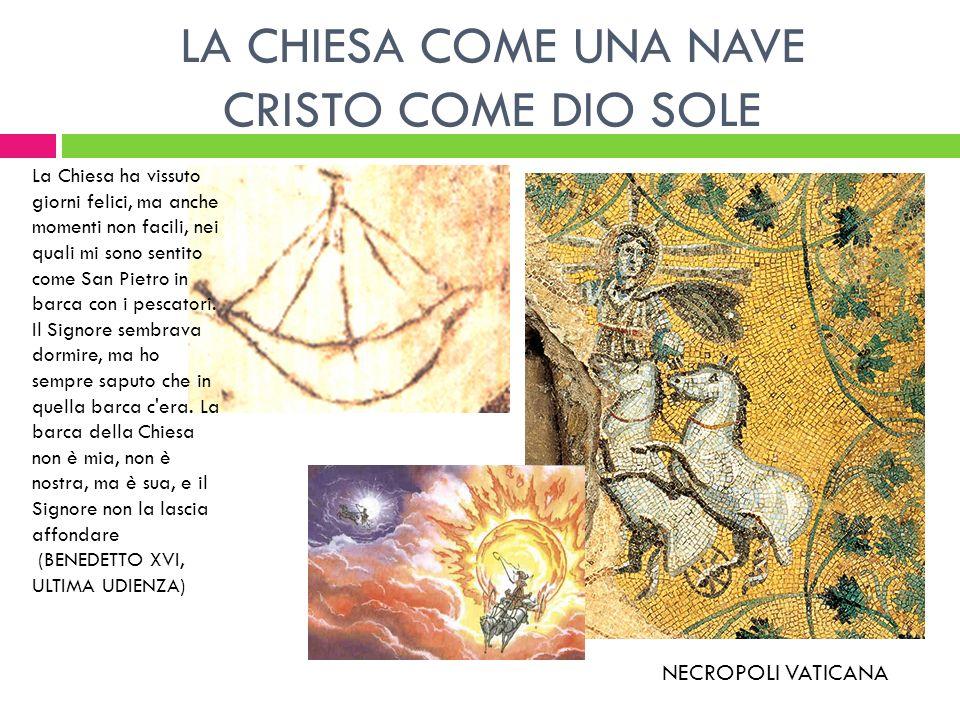 LA CHIESA COME UNA NAVE CRISTO COME DIO SOLE