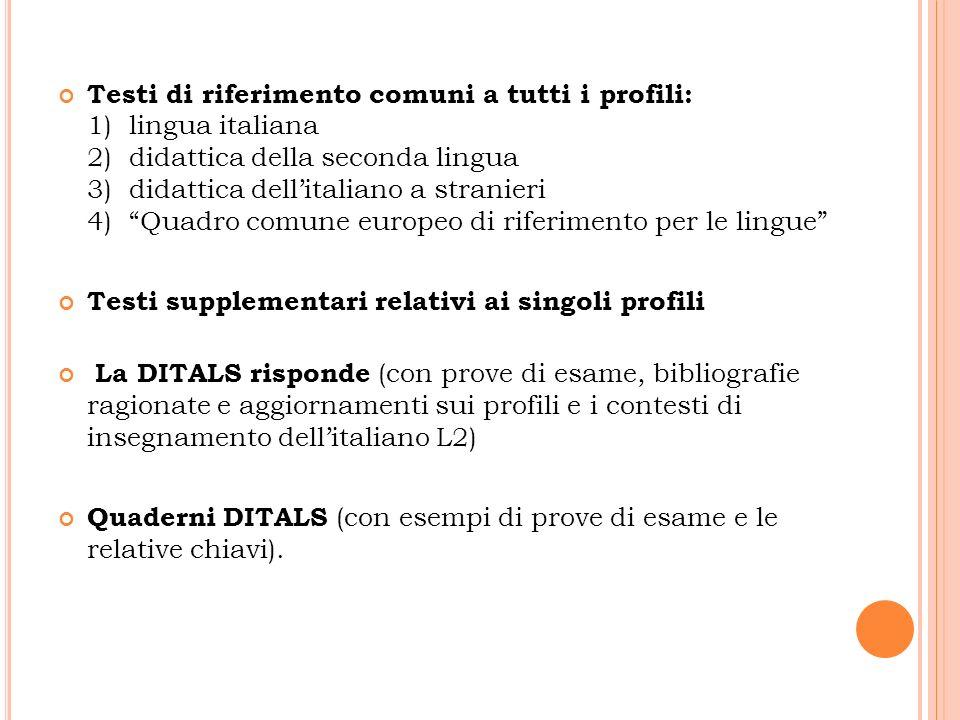 Testi di riferimento comuni a tutti i profili: 1) lingua italiana 2) didattica della seconda lingua 3) didattica dell'italiano a stranieri 4) Quadro comune europeo di riferimento per le lingue