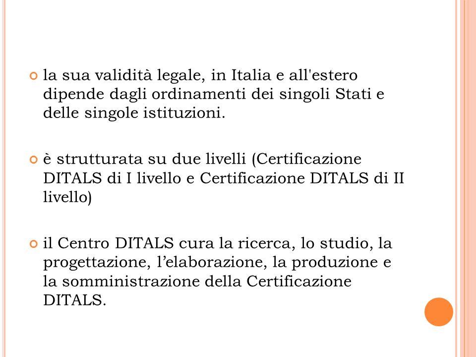 la sua validità legale, in Italia e all estero dipende dagli ordinamenti dei singoli Stati e delle singole istituzioni.