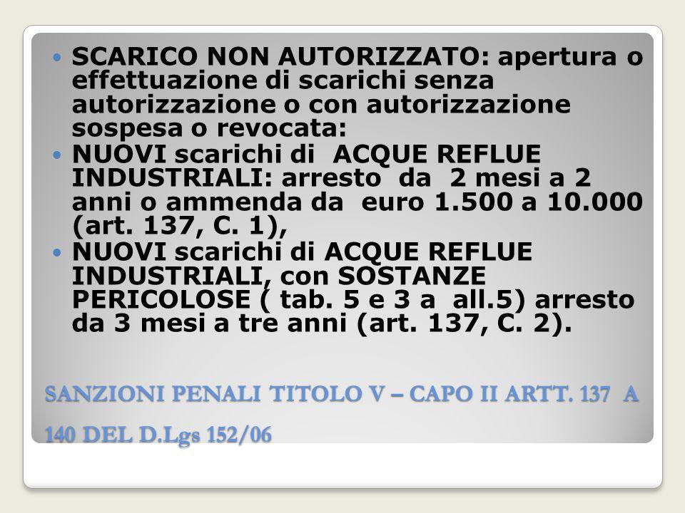 SANZIONI PENALI TITOLO V – CAPO II ARTT. 137 A 140 DEL D.Lgs 152/06