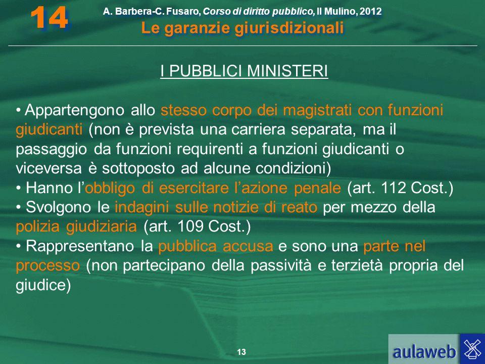 14 A. Barbera-C. Fusaro, Corso di diritto pubblico, Il Mulino, 2012 Le garanzie giurisdizionali. I PUBBLICI MINISTERI.