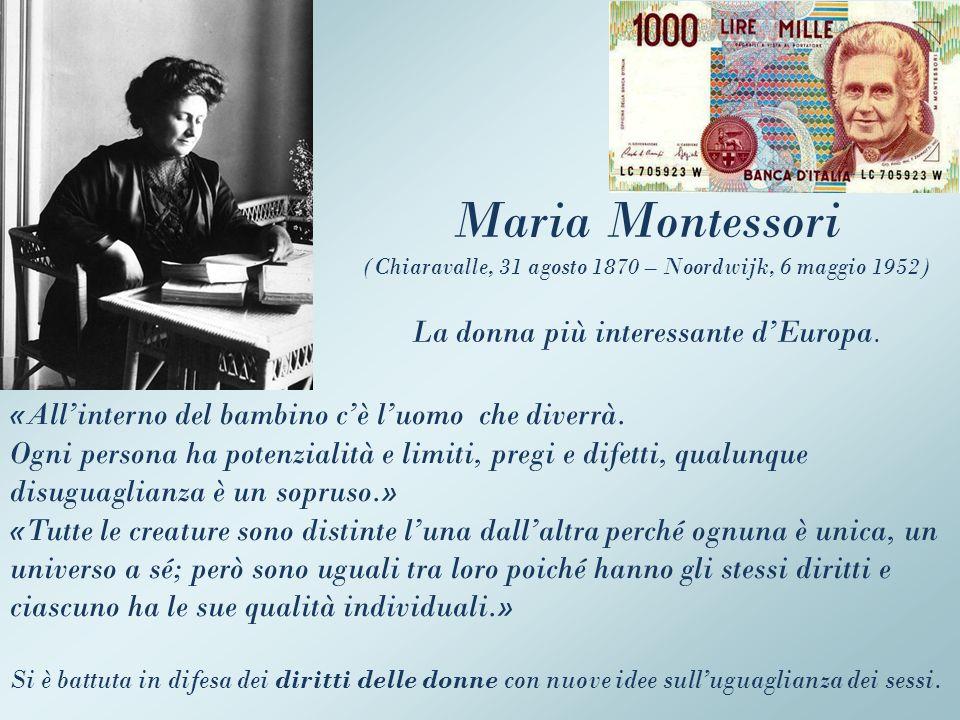 Maria Montessori (Chiaravalle, 31 agosto 1870 – Noordwijk, 6 maggio 1952) La donna più interessante d'Europa.