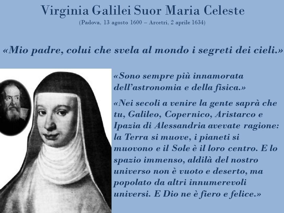 Virginia Galilei Suor Maria Celeste (Padova, 13 agosto 1600 – Arcetri, 2 aprile 1634)