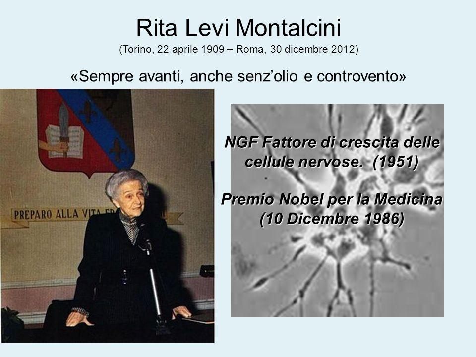 Rita Levi Montalcini (Torino, 22 aprile 1909 – Roma, 30 dicembre 2012) «Sempre avanti, anche senz'olio e controvento»