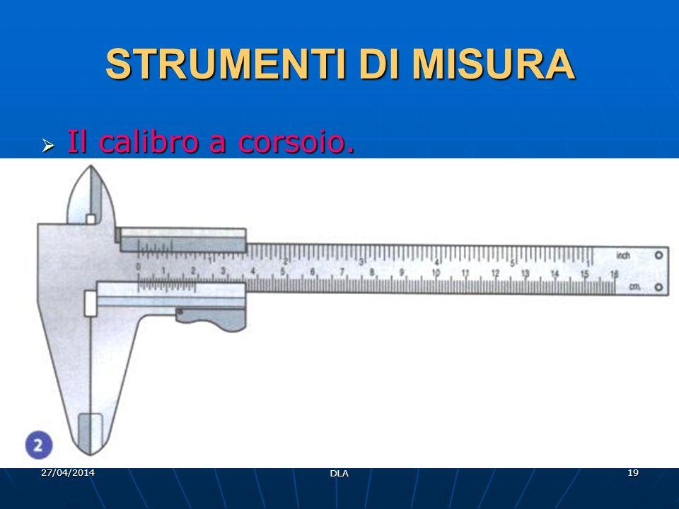 STRUMENTI DI MISURA Il calibro a corsoio. 29/03/2017 DLA