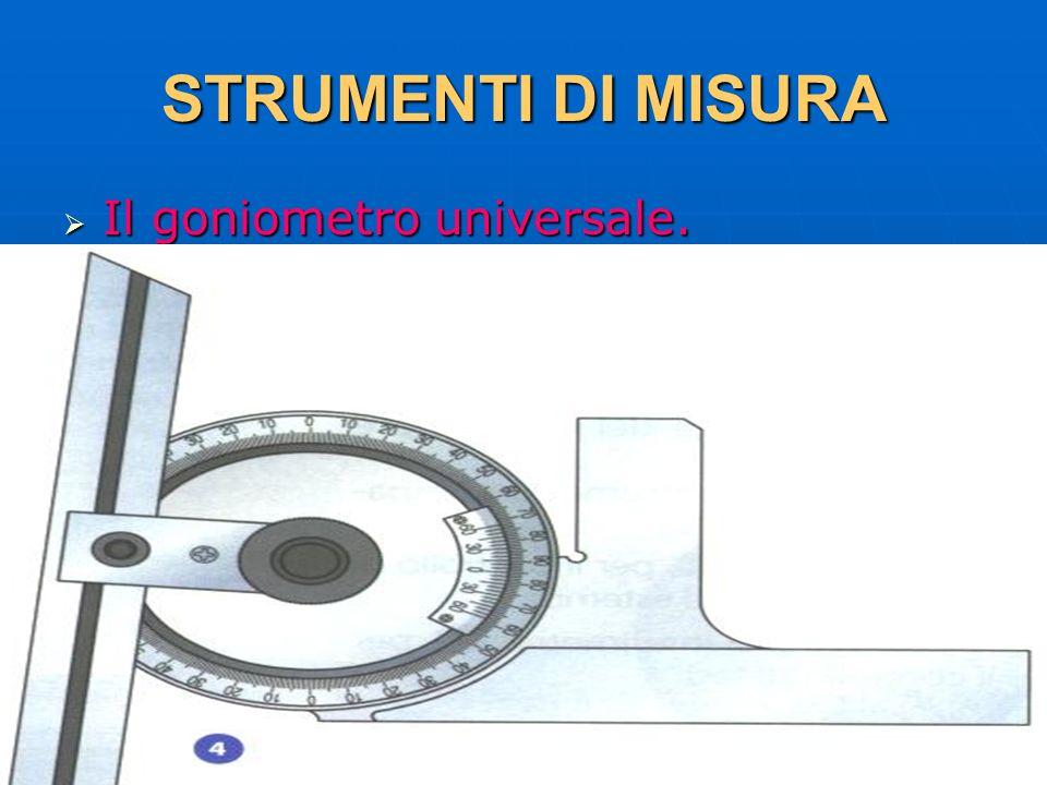 STRUMENTI DI MISURA Il goniometro universale. 29/03/2017 DLA