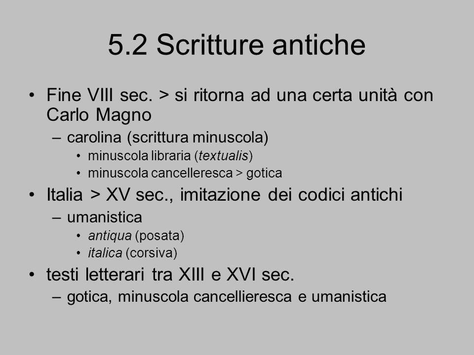 5.2 Scritture antiche Fine VIII sec. > si ritorna ad una certa unità con Carlo Magno. carolina (scrittura minuscola)