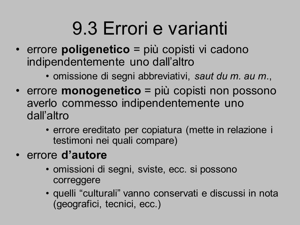 9.3 Errori e varianti errore poligenetico = più copisti vi cadono indipendentemente uno dall'altro.