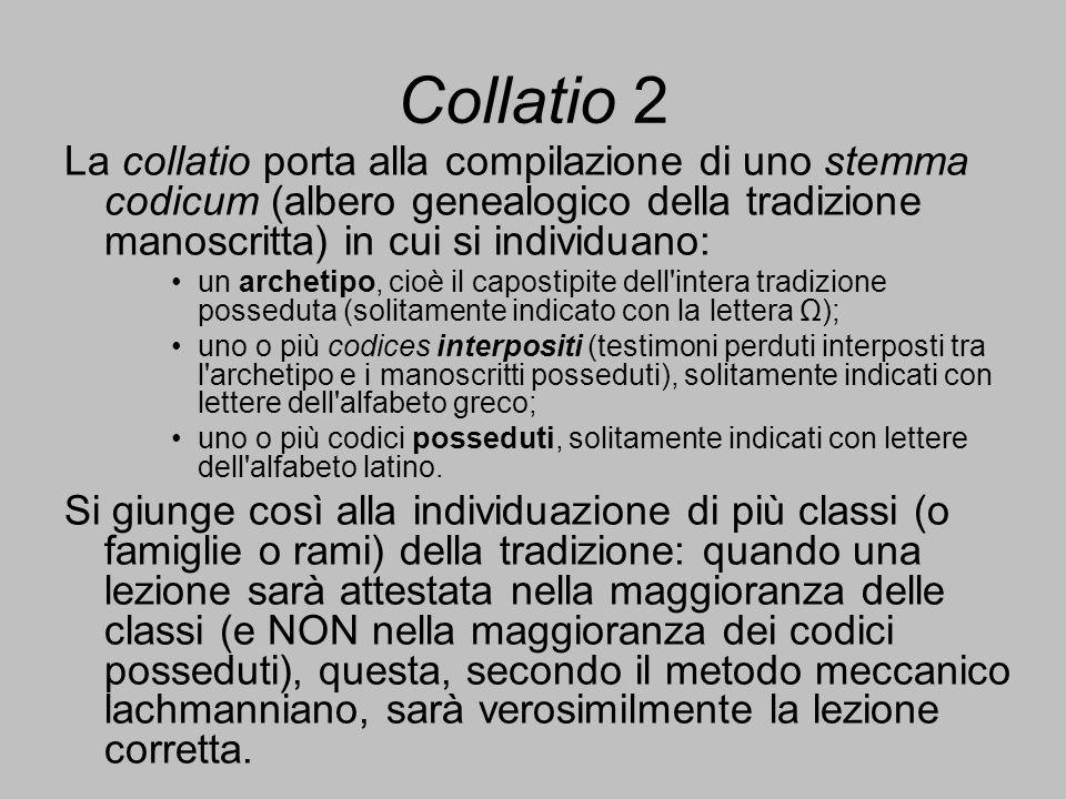 Collatio 2 La collatio porta alla compilazione di uno stemma codicum (albero genealogico della tradizione manoscritta) in cui si individuano: