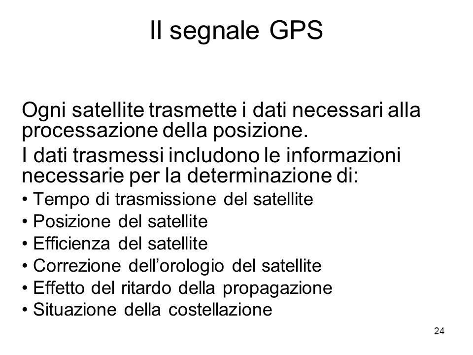 Il segnale GPS Ogni satellite trasmette i dati necessari alla processazione della posizione.