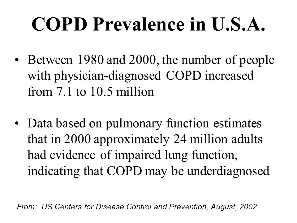 COPD Prevalence in U.S.A. Between 1980 and 2000, the number of people with physician-diagnosed COPD increased from 7.1 to 10.5 million.