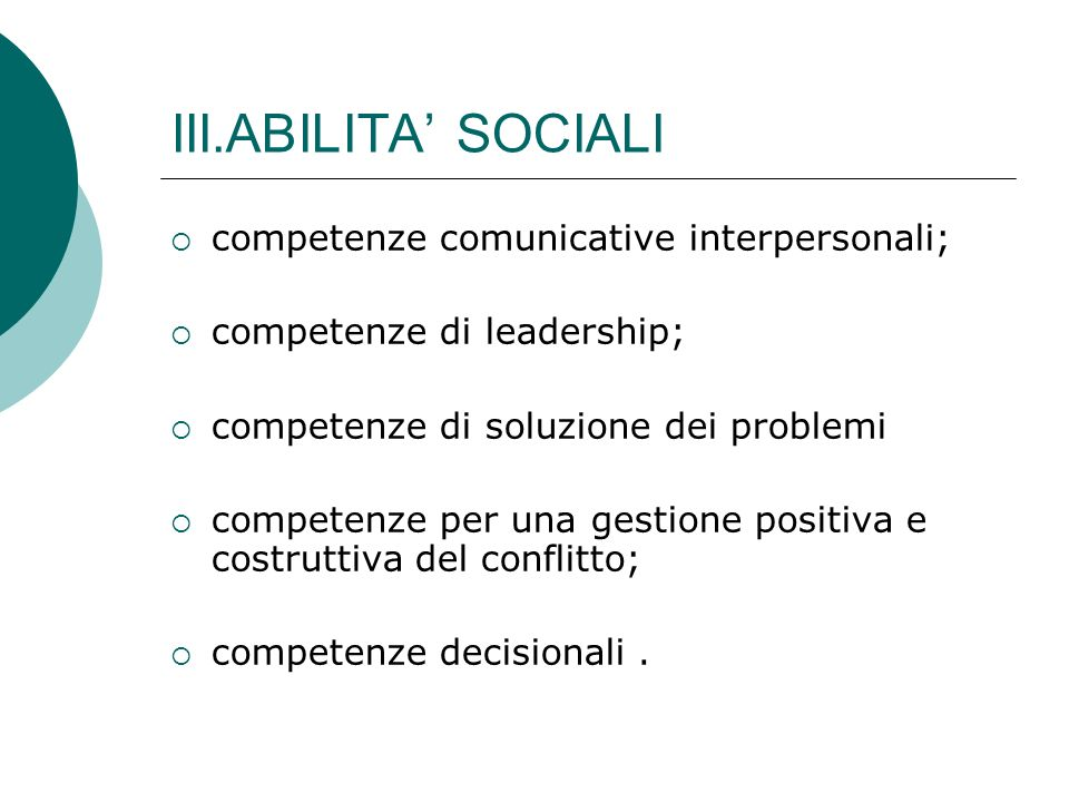 III.ABILITA' SOCIALI competenze comunicative interpersonali;