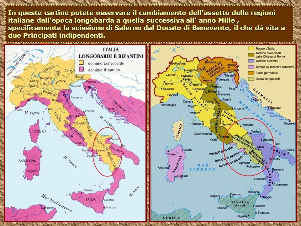 In queste cartine potete osservare il cambiamento dell'assetto delle regioni italiane dall'epoca longobarda a quella successiva all' anno Mille , specificamente la scissione di Salerno dal Ducato di Benevento, il che dà vita a due Principati indipendenti.