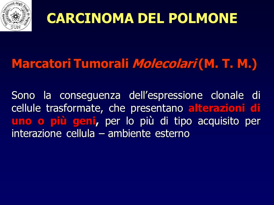 CARCINOMA DEL POLMONE Marcatori Tumorali Molecolari (M. T. M.)