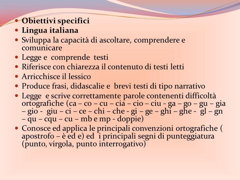 Obiettivi specifici Lingua italiana. Sviluppa la capacità di ascoltare, comprendere e comunicare. Legge e comprende testi.