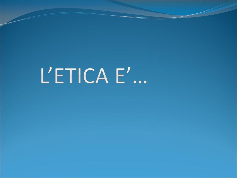 L'ETICA E'…
