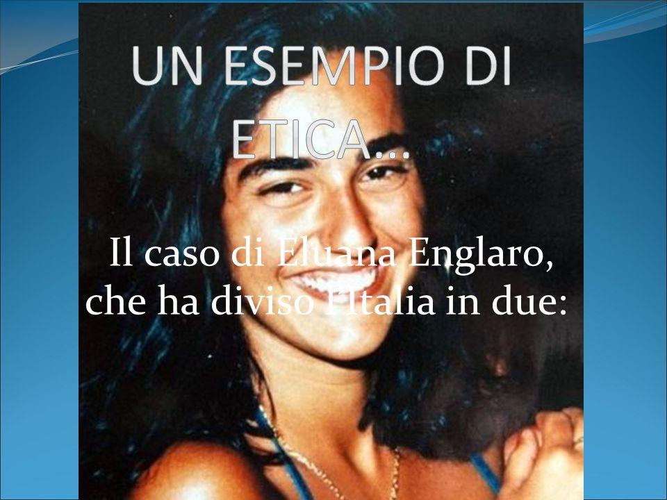 Il caso di Eluana Englaro, che ha diviso l'Italia in due:
