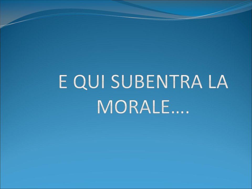 E qui subentra la morale….