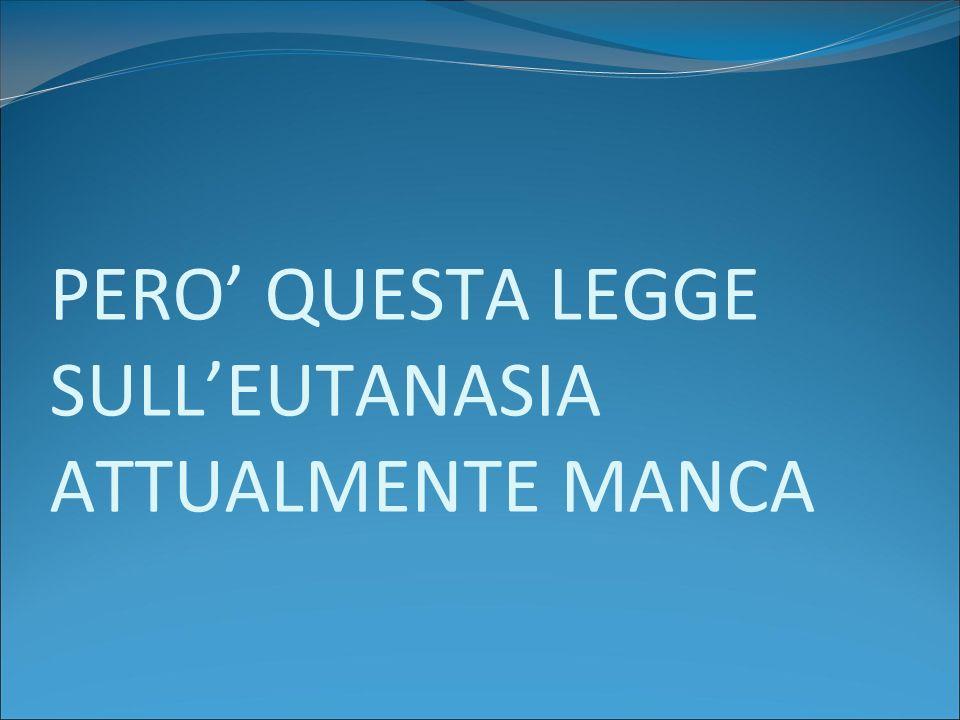 PERO' QUESTA LEGGE SULL'EUTANASIA ATTUALMENTE MANCA