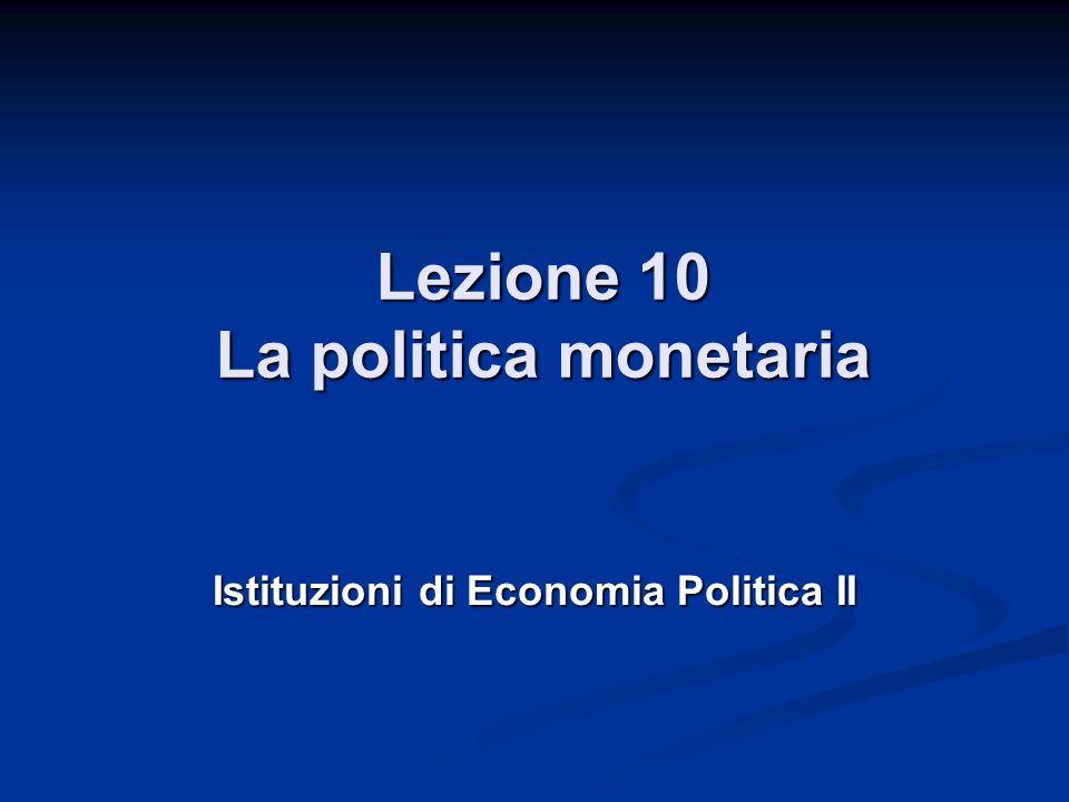Lezione 10 La politica monetaria