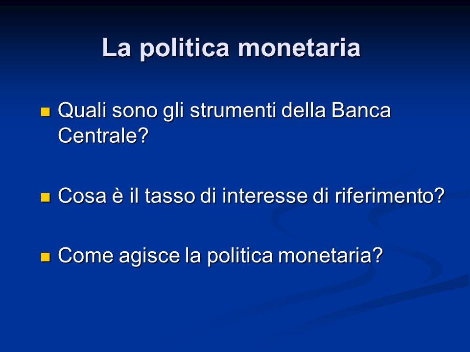 La politica monetaria Quali sono gli strumenti della Banca Centrale