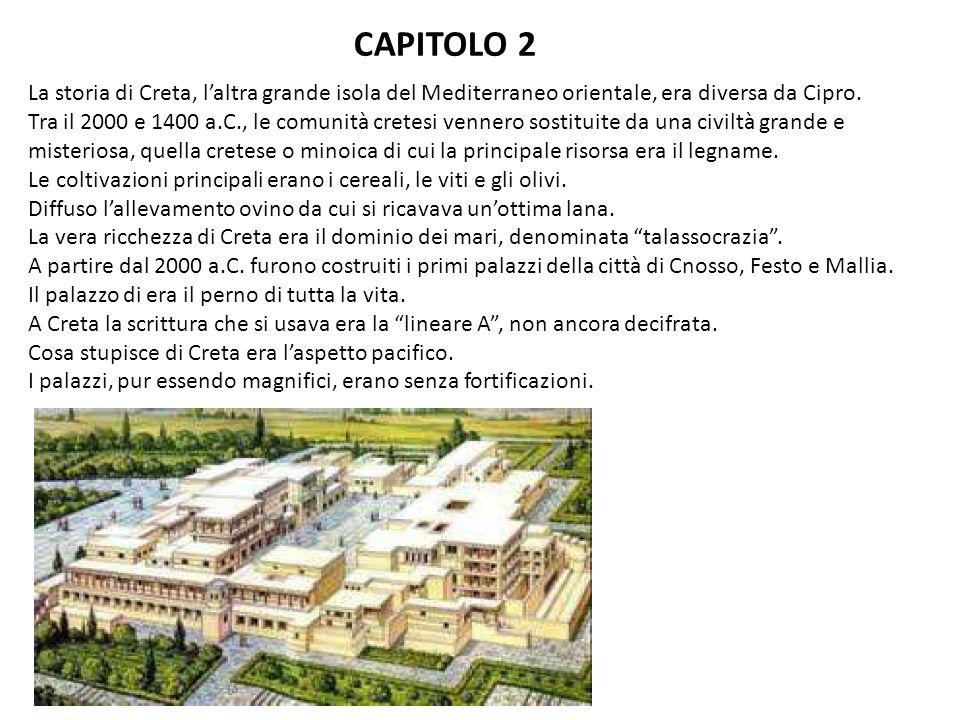 CAPITOLO 2 La storia di Creta, l'altra grande isola del Mediterraneo orientale, era diversa da Cipro.