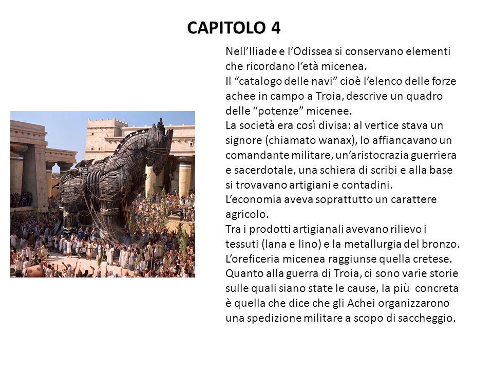 CAPITOLO 4 Nell'Iliade e l'Odissea si conservano elementi che ricordano l'età micenea.