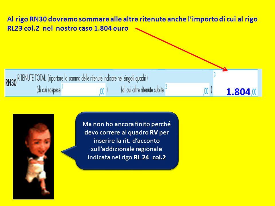 Al rigo RN30 dovremo sommare alle altre ritenute anche l'importo di cui al rigo RL23 col.2 nel nostro caso 1.804 euro