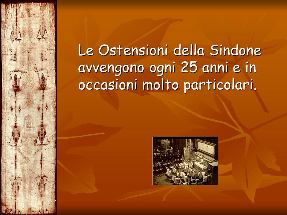 Le Ostensioni della Sindone avvengono ogni 25 anni e in occasioni molto particolari.
