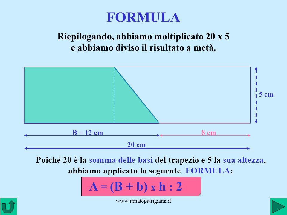 FORMULA Riepilogando, abbiamo moltiplicato 20 x 5 e abbiamo diviso il risultato a metà. 5 cm. B = 12 cm.