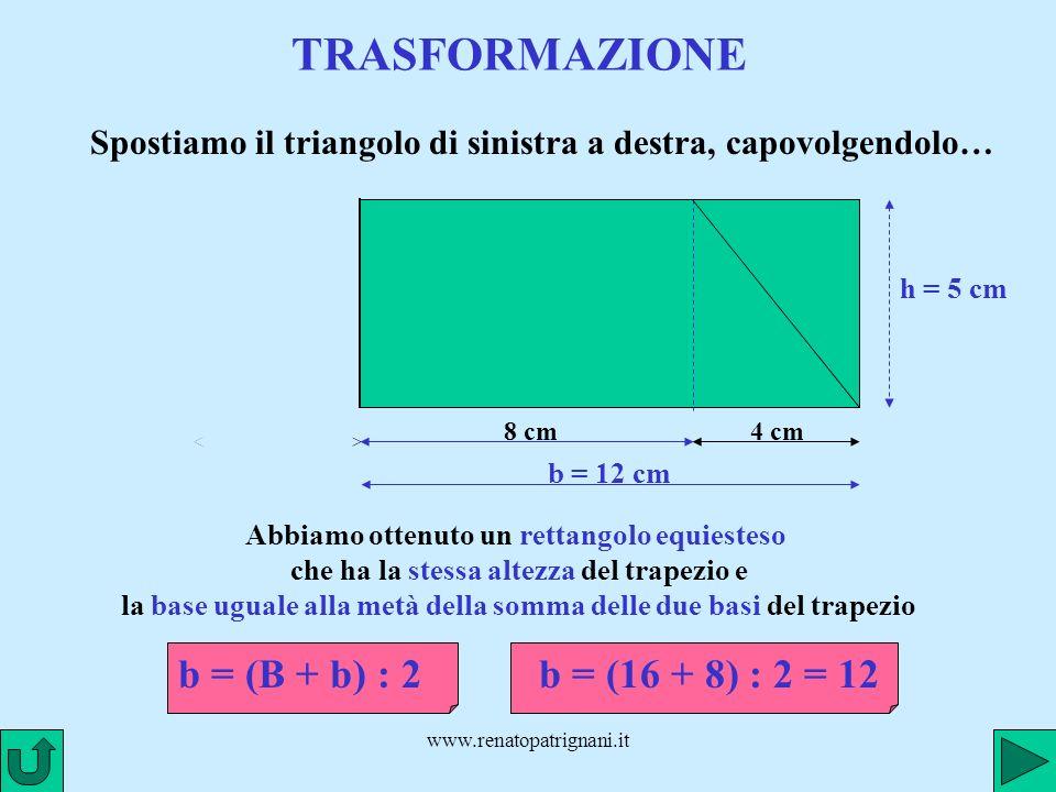 TRASFORMAZIONE b = (B + b) : 2 b = (16 + 8) : 2 = 12