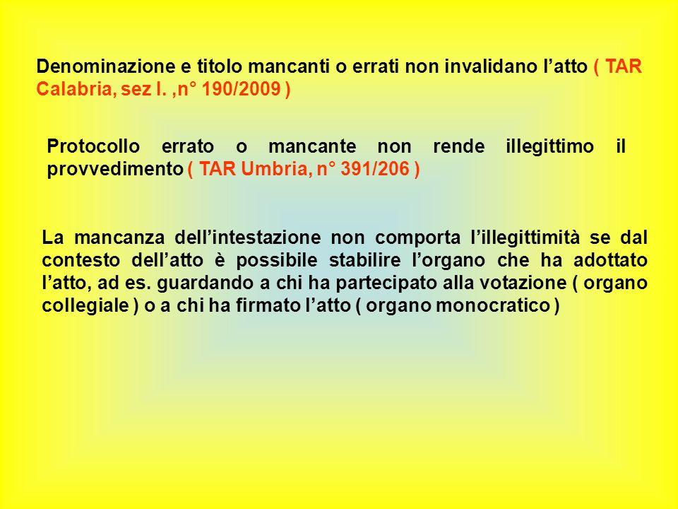 Denominazione e titolo mancanti o errati non invalidano l'atto ( TAR Calabria, sez I. ,n° 190/2009 )
