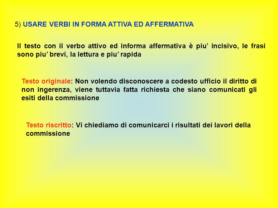 5) USARE VERBI IN FORMA ATTIVA ED AFFERMATIVA