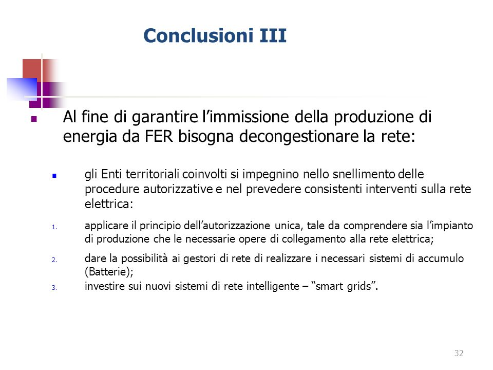 Conclusioni III Al fine di garantire l'immissione della produzione di energia da FER bisogna decongestionare la rete:
