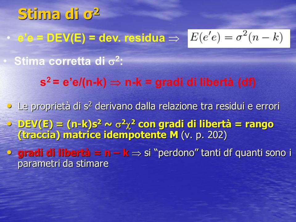 s2 = e'e/(n-k)  n-k = gradi di libertà (df)
