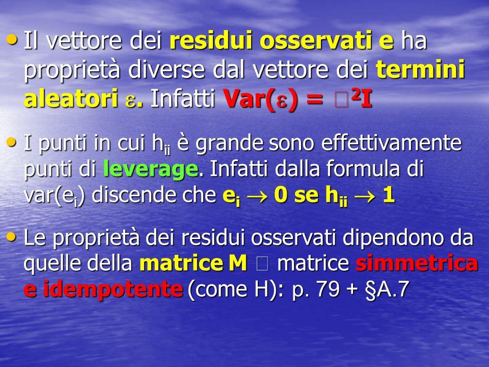 Il vettore dei residui osservati e ha proprietà diverse dal vettore dei termini aleatori . Infatti Var() = 2I