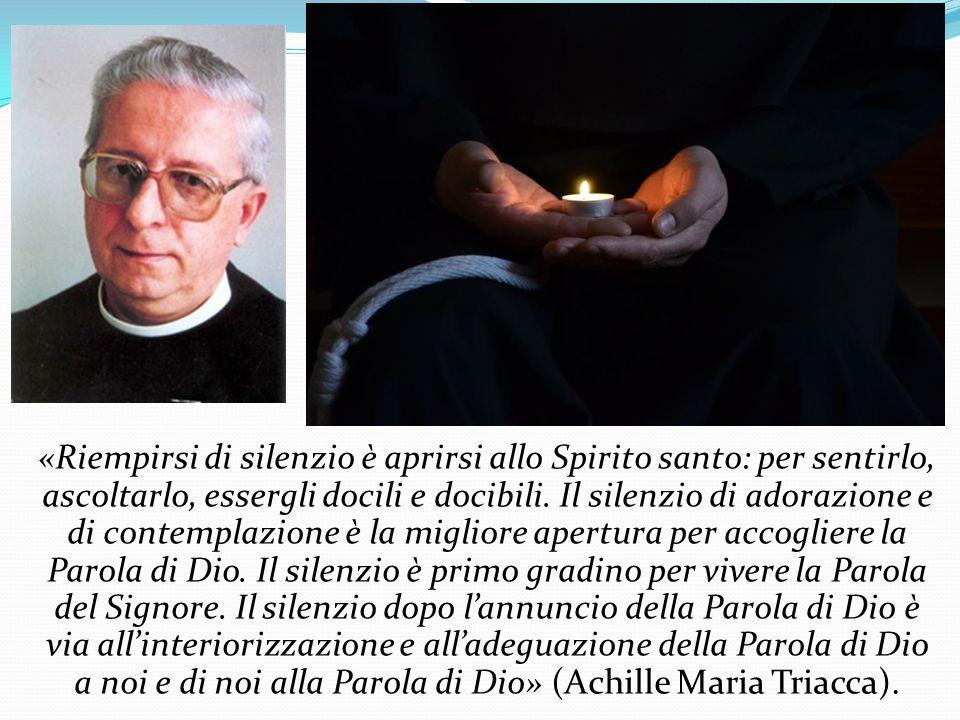 «Riempirsi di silenzio è aprirsi allo Spirito santo: per sentirlo, ascoltarlo, essergli docili e docibili.