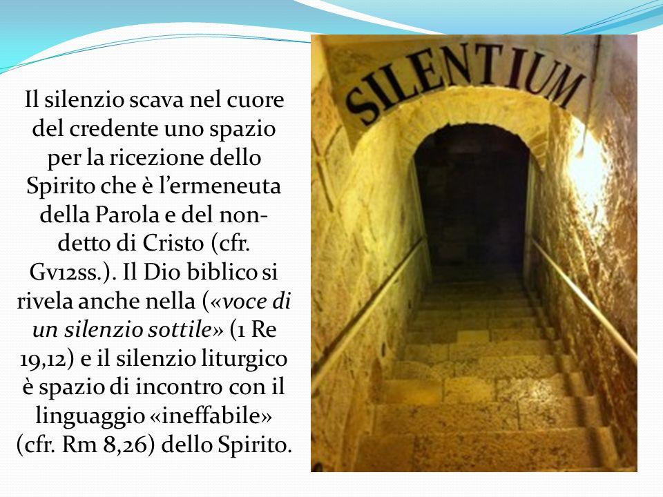 Il silenzio scava nel cuore del credente uno spazio per la ricezione dello Spirito che è l'ermeneuta della Parola e del non-detto di Cristo (cfr.