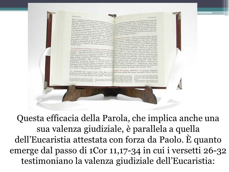 Questa efficacia della Parola, che implica anche una sua valenza giudiziale, è parallela a quella dell'Eucaristia attestata con forza da Paolo.