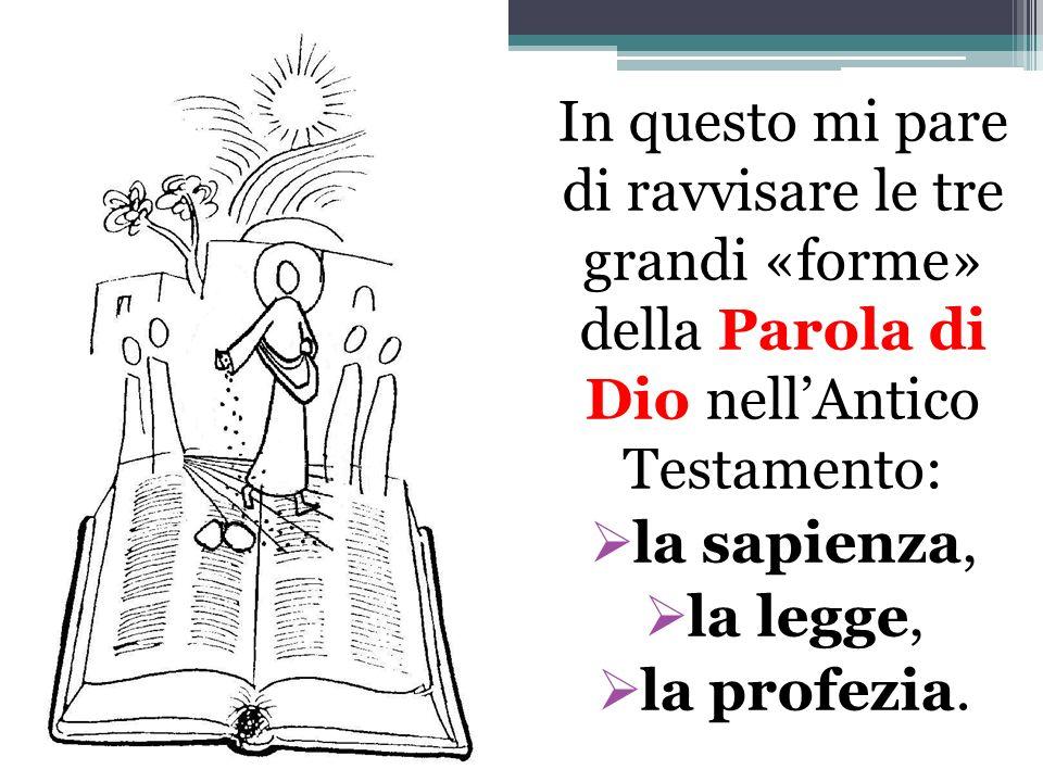 In questo mi pare di ravvisare le tre grandi «forme» della Parola di Dio nell'Antico Testamento:
