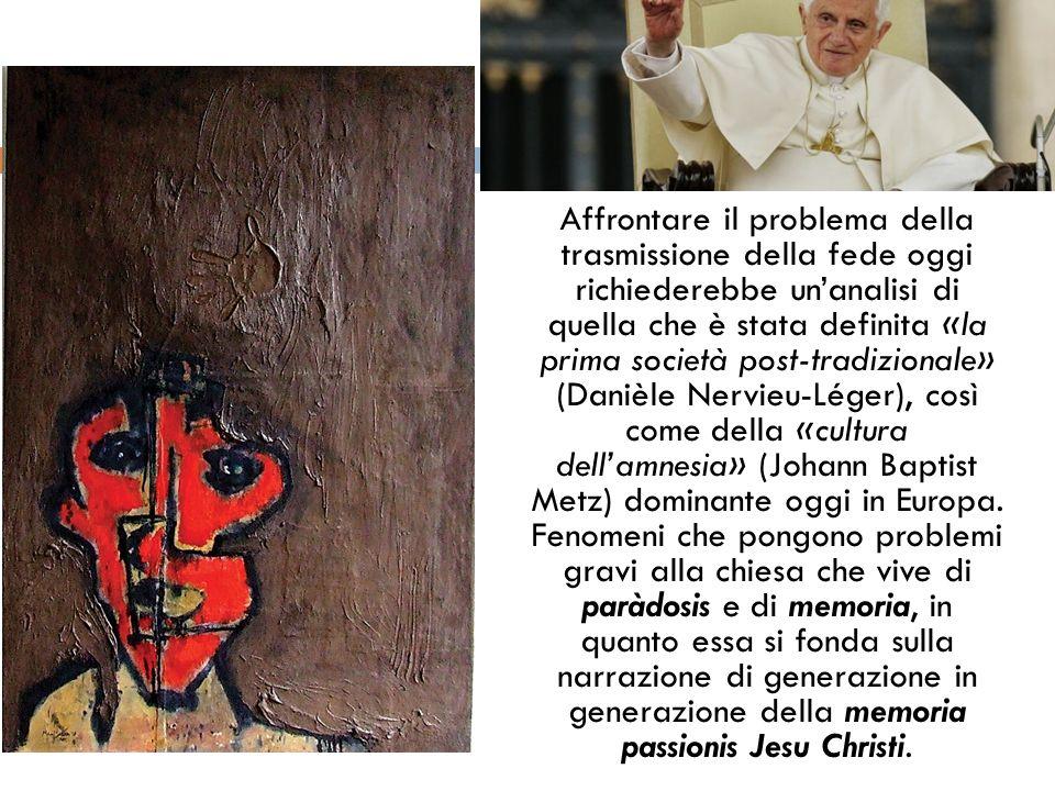 Affrontare il problema della trasmissione della fede oggi richiederebbe un'analisi di quella che è stata definita «la prima società post-tradizionale» (Danièle Nervieu-Léger), così come della «cultura dell'amnesia» (Johann Baptist Metz) dominante oggi in Europa.