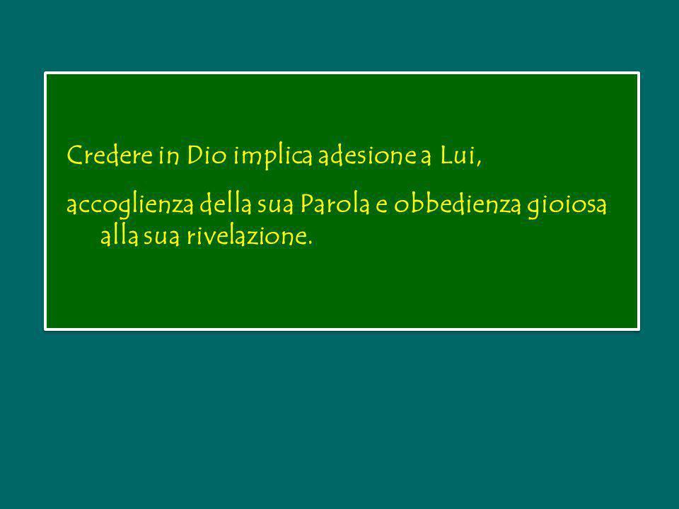 Credere in Dio implica adesione a Lui, accoglienza della sua Parola e obbedienza gioiosa alla sua rivelazione.