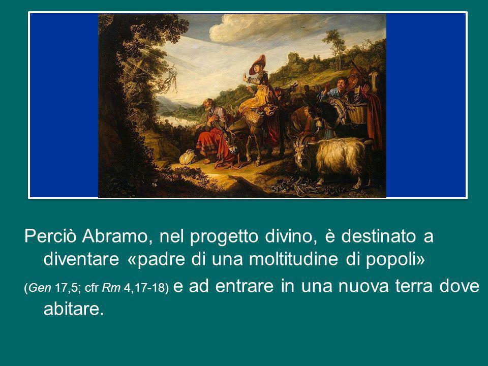 Perciò Abramo, nel progetto divino, è destinato a diventare «padre di una moltitudine di popoli»